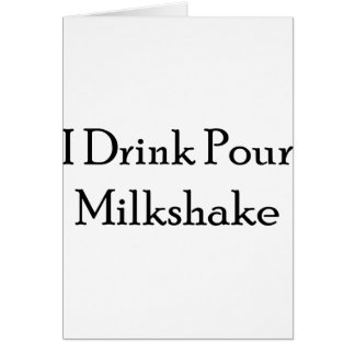 I Drink Pour Milk Shake Greeting Card
