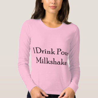 I Drink Pour Milk Shake Shirts