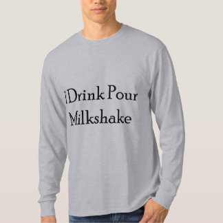 I Drink Pour Milk Shake Tshirt