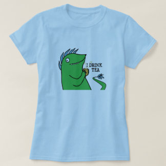 I Drink Tea -- shirts