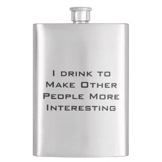 I drink to make other people more interesting hip flask