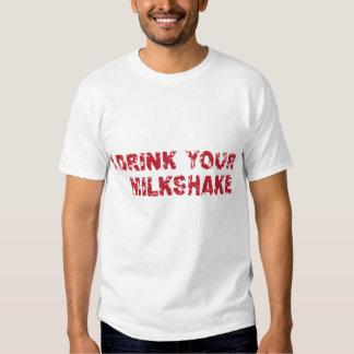 I drink your milkshake! t shirts