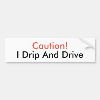 I Drip and Drive Bumper Sticker