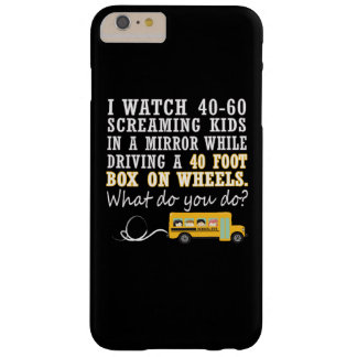 I Drive a School Bus Barely There iPhone 6 Plus Case