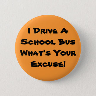 I Drive A School Bus What's Your Excuse! 6 Cm Round Badge