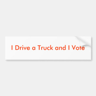 I Drive a Truck and I Vote Bumper Stickers