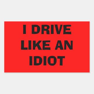 I drive like an idiot sticker