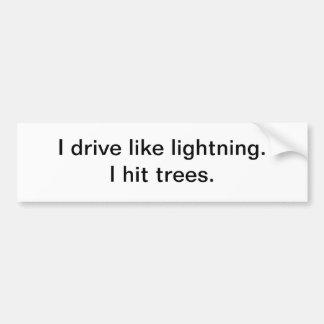I drive like lightning - bumper sticker