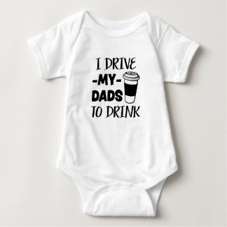 I drive my dads to drink funny baby shirt
