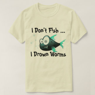 I Drown Worms T-Shirt