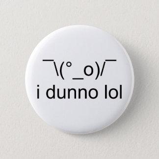 i dunno lol ¯\(°_o)/¯ 6 cm round badge