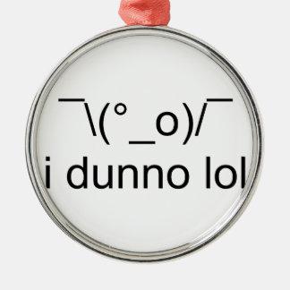 i dunno lol ¯\(°_o)/¯ metal ornament