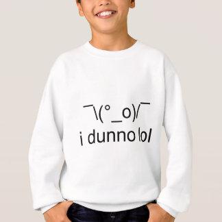 i dunno lol ¯\(°_o)/¯ sweatshirt
