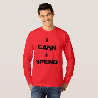 I earn I spend T-Shirt