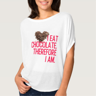 I EAT CHOCOLATE. THEREFORE I AM. T-Shirt