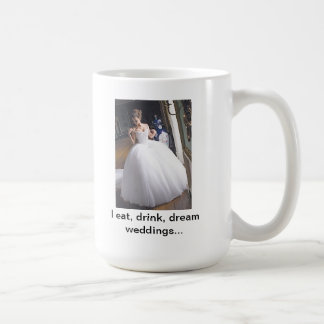 I eat, drink, dream weddings basic white mug
