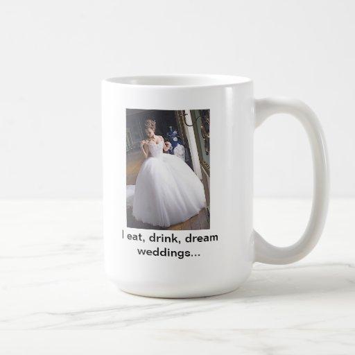 I eat, drink, dream weddings mug