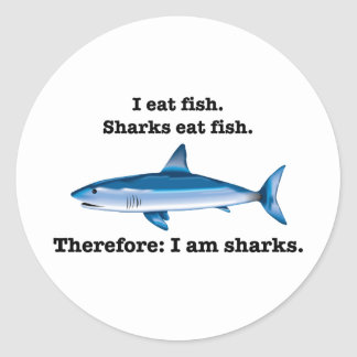 I eat fish. Sharks eat fish. Therefore: I am shark Classic Round Sticker