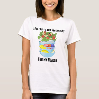 I Eat Fruits and Vegetables For My Health T-shirt