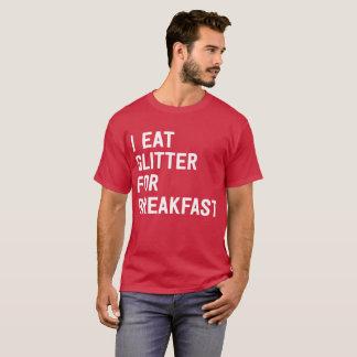 I eat glitter for breakfast funny flirty humor T-Shirt