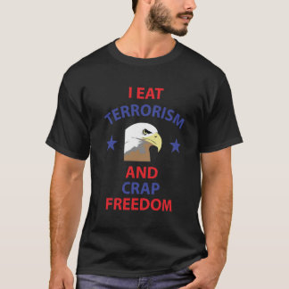 I Eat Terrorism and Crap Freedom Eagle T-shirt