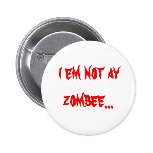 """i em not a zombee..."" button"