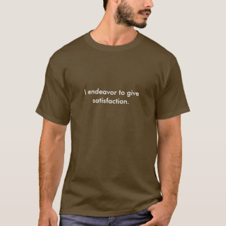 I endeavor to give satisfaction. T-Shirt