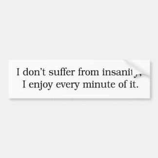I Enjoy Insanity Bumper Sticker