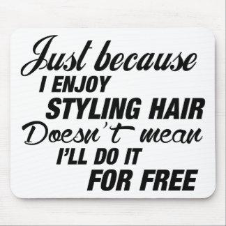 I Enjoy Styling Hair Mouse Pad