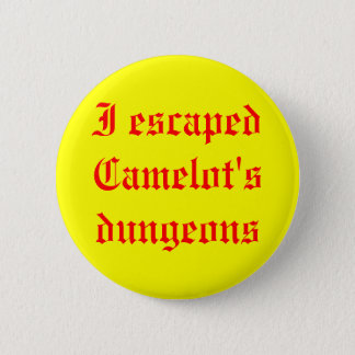 I escaped Camelot's dungeons 6 Cm Round Badge