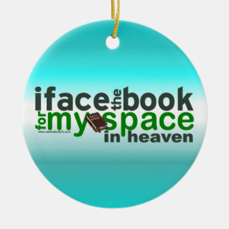I Face the Book for Myspace Round Ceramic Decoration