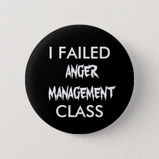 I FAILED  ANGER MANAGEMENT CLASS 6 CM ROUND BADGE