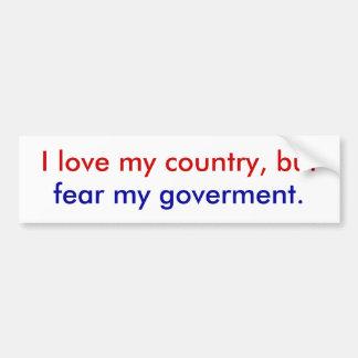 I fear my goverment. bumper sticker