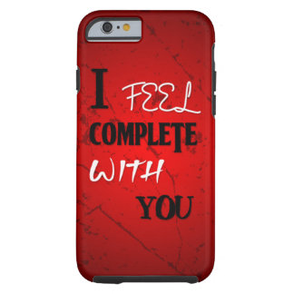 I feel Complete with you Tough iPhone 6 Case