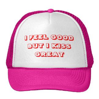I FEEL GOOD BUT I KISS GREAT CAP
