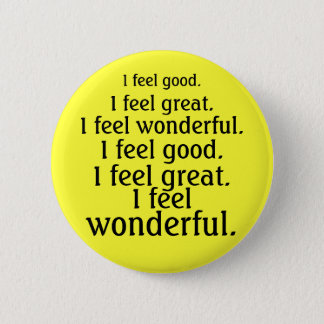 I feel good. I feel great. I feel wonderful. 6 Cm Round Badge