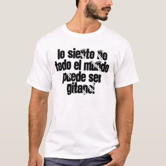 I feel it everybody cannot be GYPSY! T-Shirt