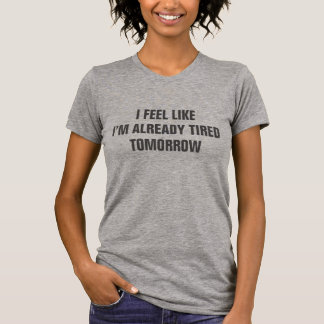 I Feel Like I'm Already Tired T-Shirt