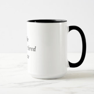 I feel like I'm already tired tomorrow Mug