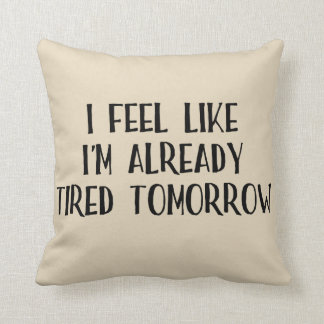 I Feel Like I'm Tired Already Cushion