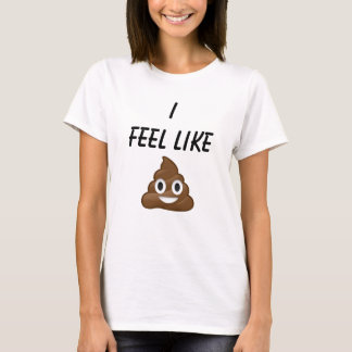 I Feel Like Poop T-Shirt