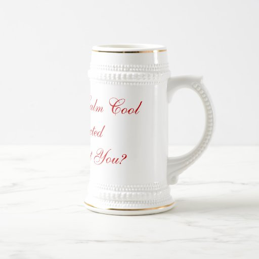 I Feel So Calm Cool and Collected How About You? Mugs