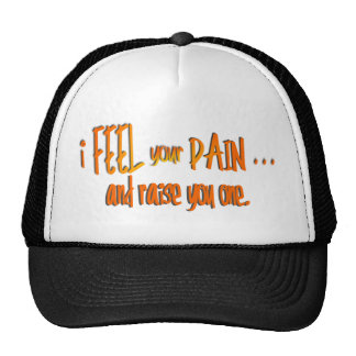 I Feel Your Pain . . . And Raise You One--Orange Mesh Hat