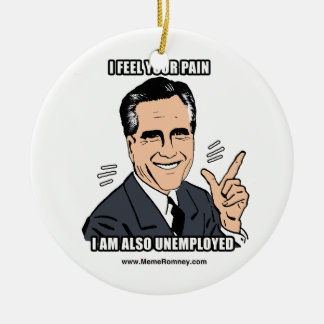 I FEEL YOUR PAIN I'M ALSO UNEMPLOYED CERAMIC ORNAMENT