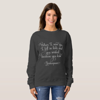 I fell in love, and you smiled - Shakespeare Sweatshirt