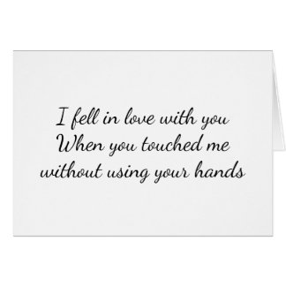I FELL IN LOVE WITH YOU WHEN YOU TOUCHED MY HEART GREETING CARD