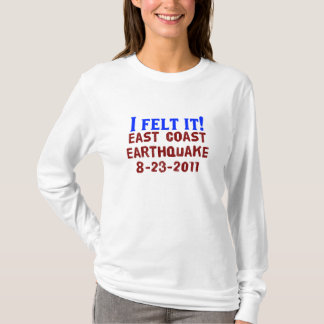 I Felt It! East Coast Earthquake, 2011 T-Shirt