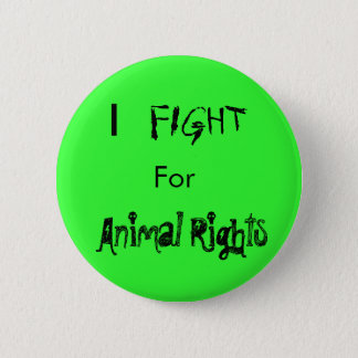 I , FIGHT, For, Animal Rights 6 Cm Round Badge