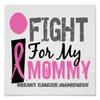 I Fight For My Mommy Breast Cancer Posters