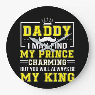 I Find Prince Charming You Always Dad Large Clock